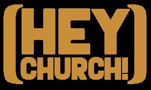 HEY CHURCH